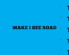 Commot Make I see Road